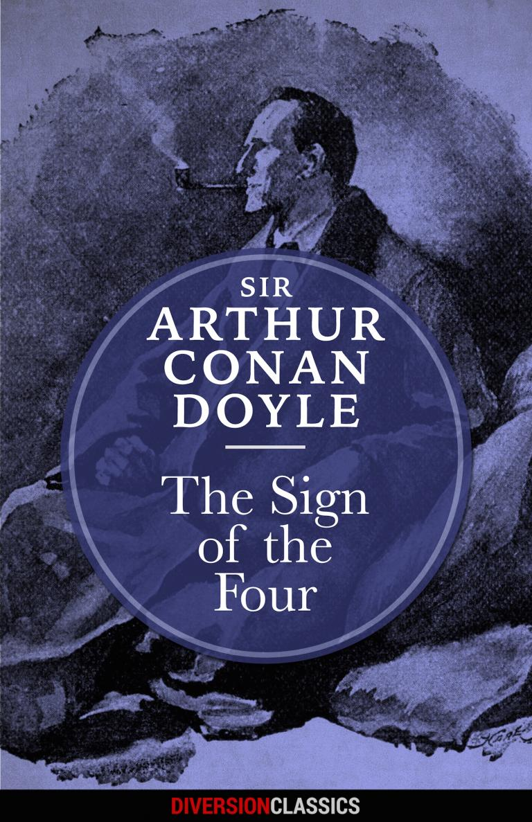 a brief overview of arthur conan doyles book the sign of four My mind, he said, rebels at stagnation give me problems, give me work, give me the most abstruse cryptogram or the most intricate analysis, and i am in my own proper atmosphere.